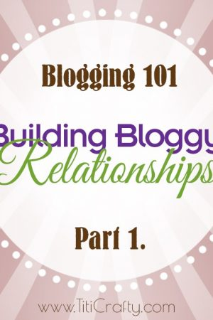 Blogging 101: Building Bloggy Relationships Part 1.