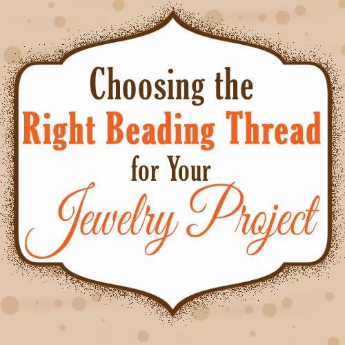 Choosing the Right Beading Thread for Your Jewelry Project