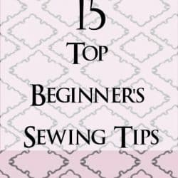 15 Top Beginner's Sewing Tips #Sewingtips #sewingforbeginners #sewing101