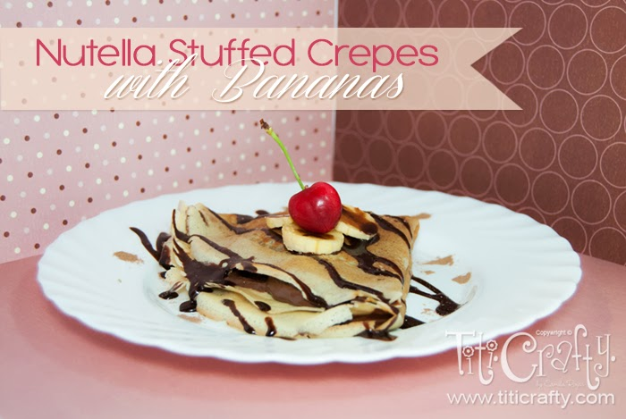 Nutella Stuffed Crepes with Bananas.