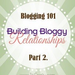 Blogging 101: Building Bloggy Relationships Part 2. #blogging101 #buildingrelationships