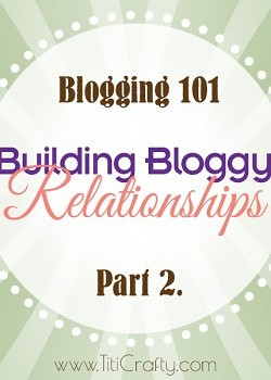 Blogging 101: Building Bloggy Relationships Part 2.