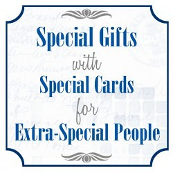 Special Gifts with Special Cards for Extra-Special People