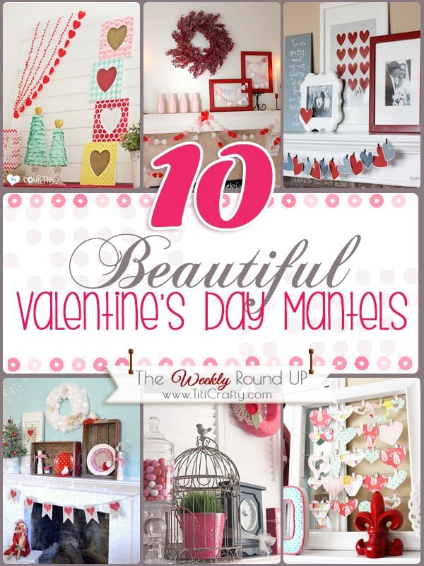 10 Beautiful Valentine's Day Mantels. The Weekly Round Up! #valentinesday #valentinesdaymantels #homedecor