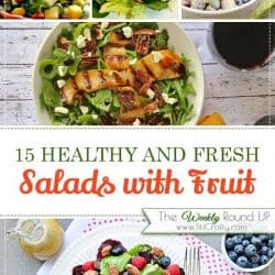 15 Healthy and Fresh Salads with Fruit Recipes. The Weekly Round up #saladrecipes #saladwithfruit #healthysalads
