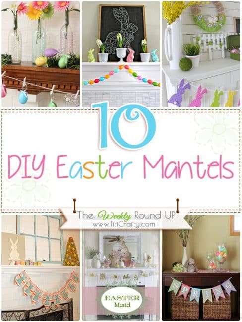10 Cute DIY Easter Mantels {The Weekly Round Up} #eastermantels #easterdecoration #easterdiy
