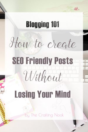 How to create SEO Friendly Posts Without Losing Your Mind (+ a Free SEO checklist Printable)