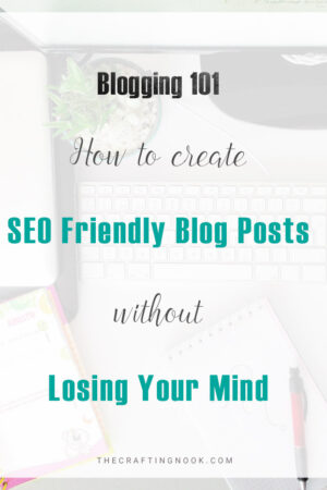 SEO Friendly Blog Posts: How to create them Without Losing Your Mind (+ a Free SEO checklist Printable)