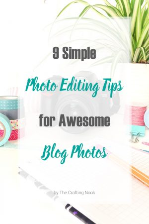 9 Simple Photo Editing Tips that will make Your Blog Photos Awesome!