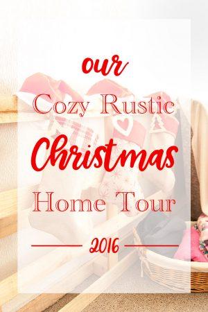 Cozy Rustic Christmas Home Tour 2016