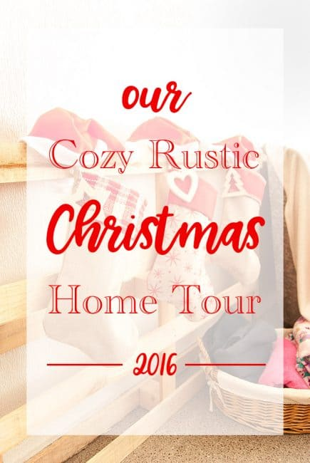Cozy Rustic Christmas Home Tour 2016