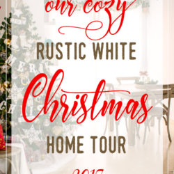 Loving and Cozy Rustic White Christmas Home Tour 2017