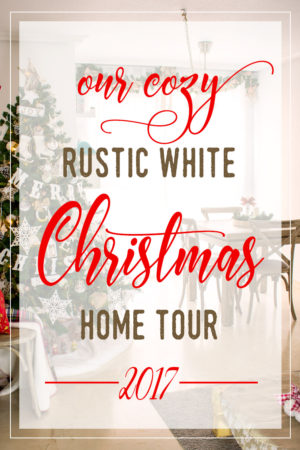 Cozy Rustic White Christmas Home Tour (2017)