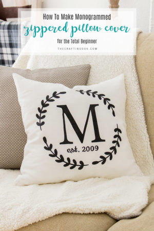 How to Make a Monogrammed Zippered Pillow Cover (An Easy Tutorial for the Total Beginner)