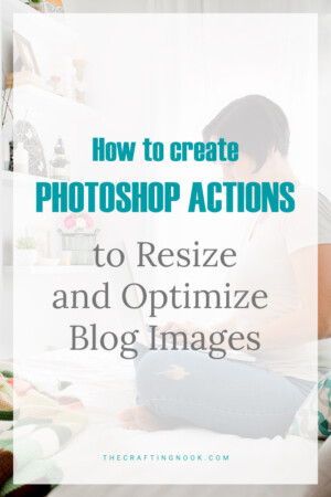 How to create Photoshop Actions to Resize and Optimize Blog Images